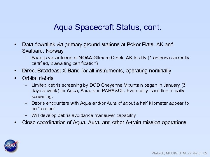 Aqua Spacecraft Status, cont. • Data downlink via primary ground stations at Poker Flats,