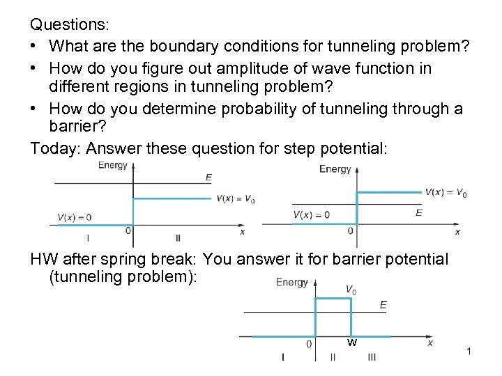 Questions: • What are the boundary conditions for tunneling problem? • How do you