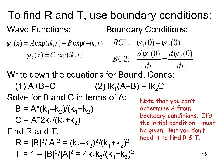 To find R and T, use boundary conditions: Wave Functions: Boundary Conditions: Write down