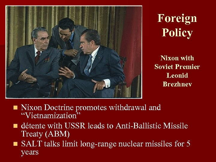 "Foreign Policy Nixon with Soviet Premier Leonid Brezhnev Nixon Doctrine promotes withdrawal and ""Vietnamization"""