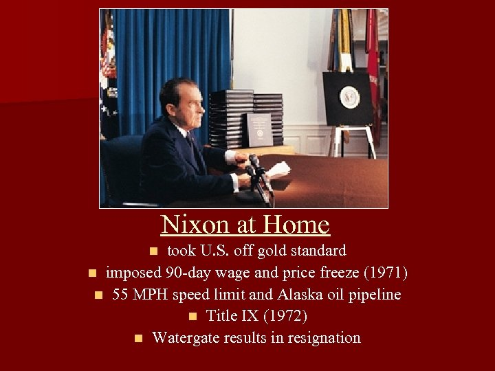 Nixon at Home took U. S. off gold standard n imposed 90 -day wage