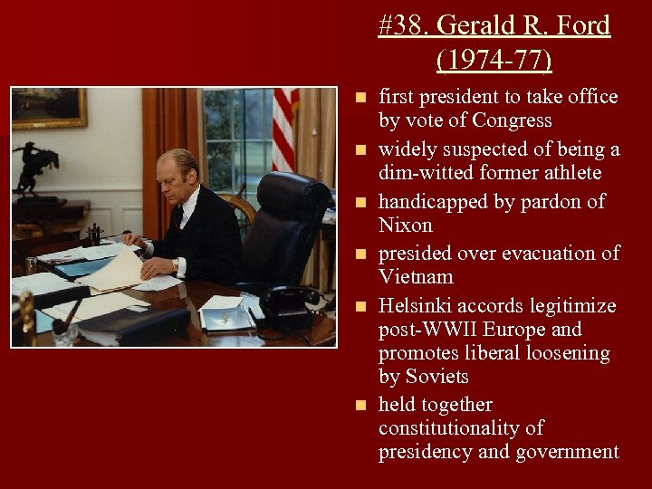 #38. Gerald R. Ford (1974 -77) n n n first president to take office