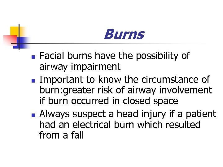 Burns n n n Facial burns have the possibility of airway impairment Important to