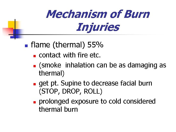 Mechanism of Burn Injuries n flame (thermal) 55% n n contact with fire etc.
