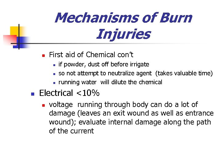 Mechanisms of Burn Injuries n First aid of Chemical con't n n if powder,