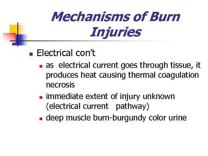 Mechanisms of Burn Injuries n Electrical con't n n n as electrical current goes