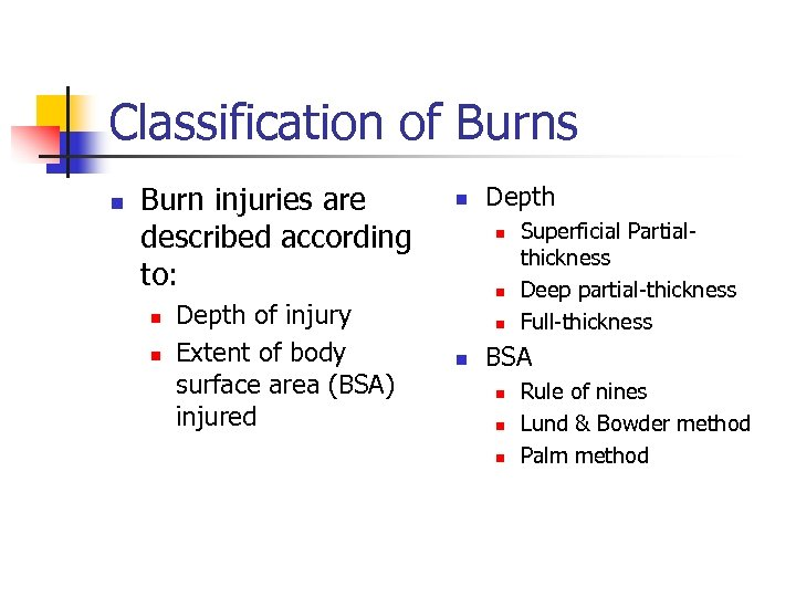 Classification of Burns n Burn injuries are described according to: n n Depth of