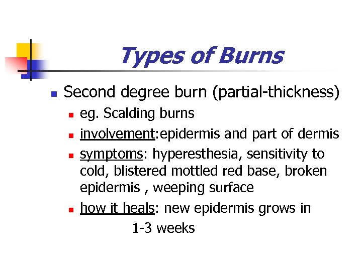 Types of Burns n Second degree burn (partial-thickness) n n eg. Scalding burns involvement: