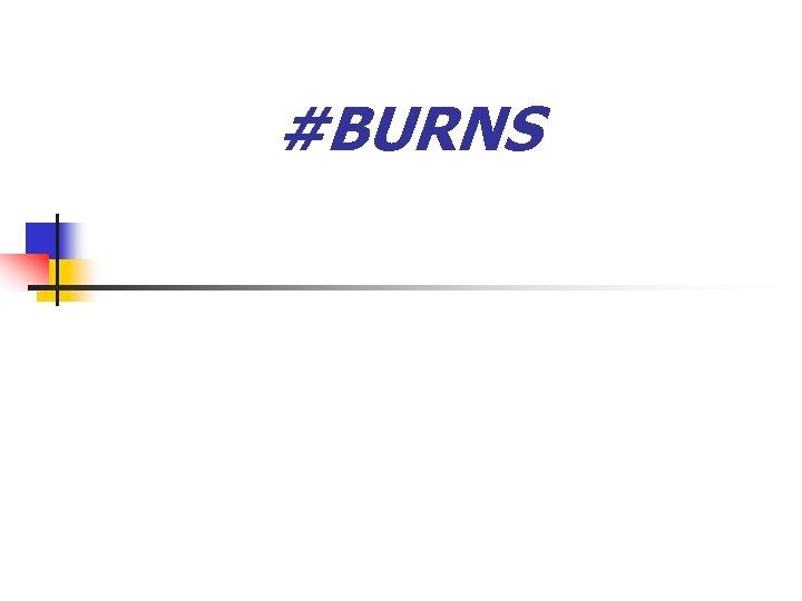 #BURNS