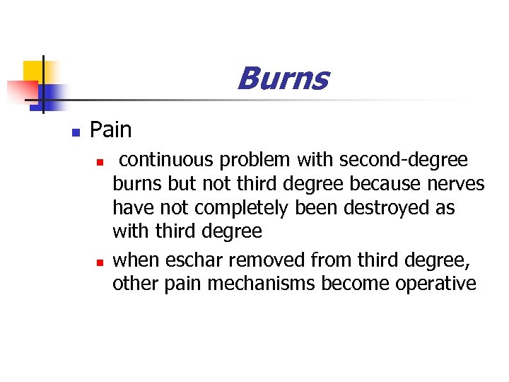 Burns n Pain n n continuous problem with second-degree burns but not third degree
