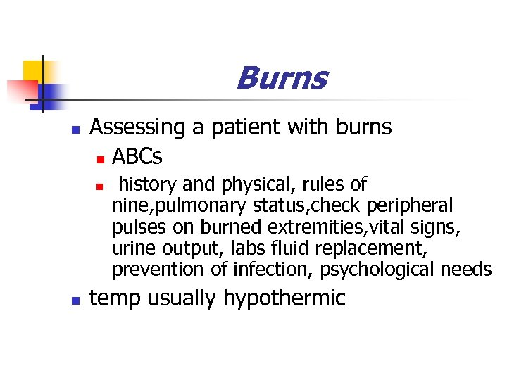 Burns n Assessing a patient with burns n ABCs n n history and physical,