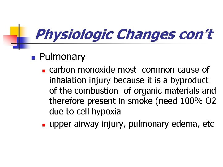 Physiologic Changes con't n Pulmonary n n carbon monoxide most common cause of inhalation