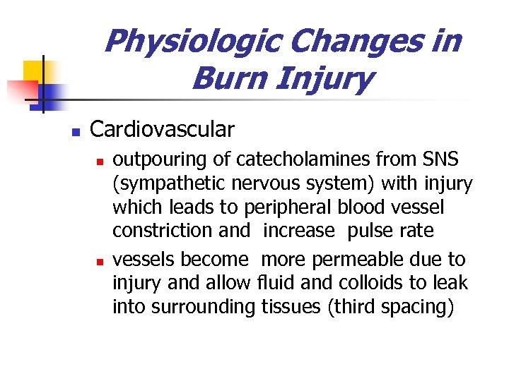 Physiologic Changes in Burn Injury n Cardiovascular n n outpouring of catecholamines from SNS