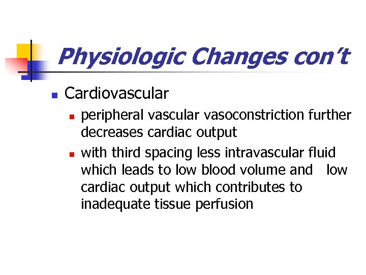 Physiologic Changes con't n Cardiovascular n n peripheral vascular vasoconstriction further decreases cardiac output