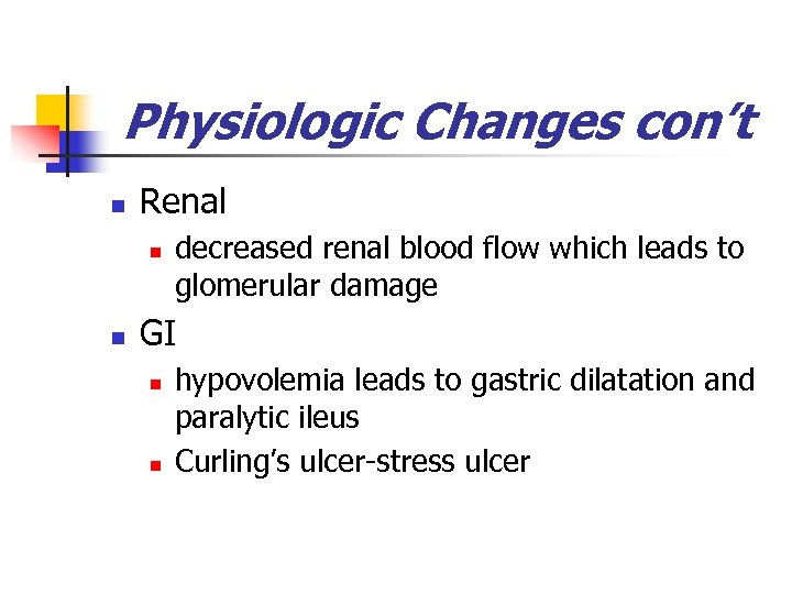 Physiologic Changes con't n Renal n n decreased renal blood flow which leads to