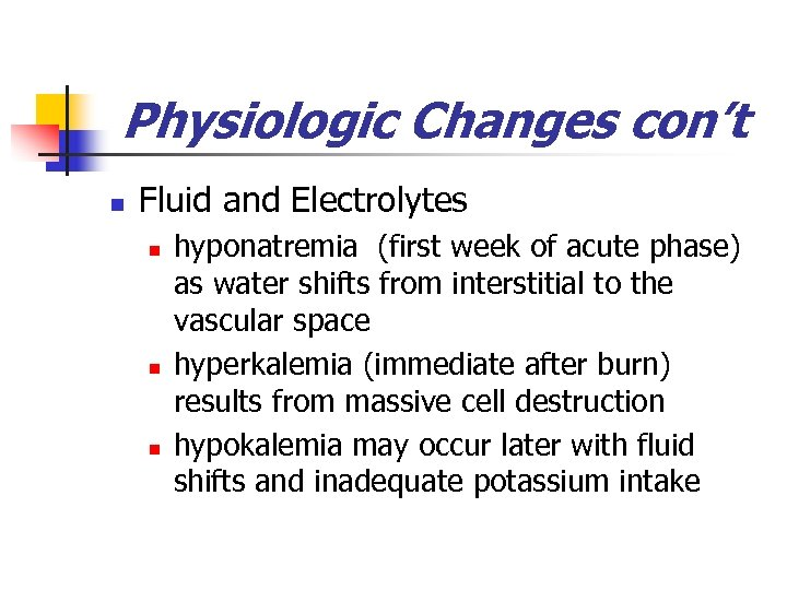 Physiologic Changes con't n Fluid and Electrolytes n n n hyponatremia (first week of