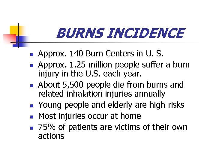 BURNS INCIDENCE n n n Approx. 140 Burn Centers in U. S. Approx. 1.