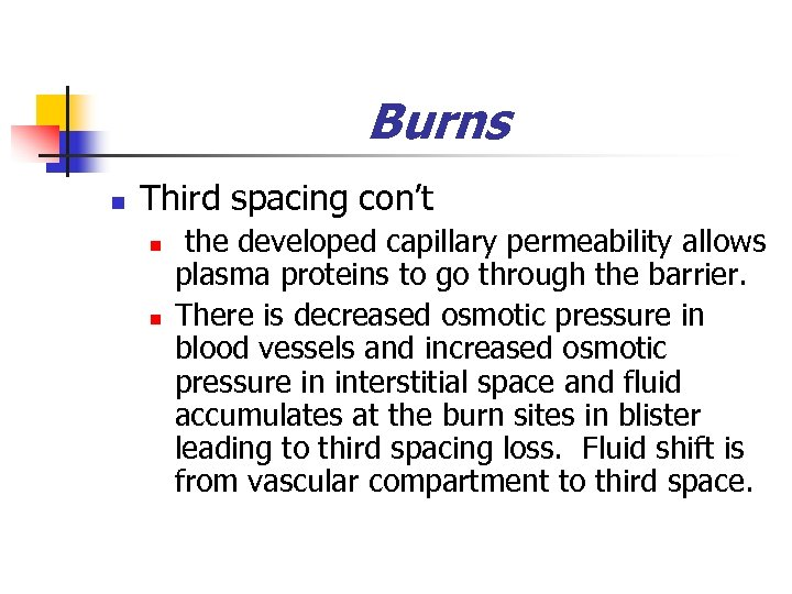 Burns n Third spacing con't n n the developed capillary permeability allows plasma proteins