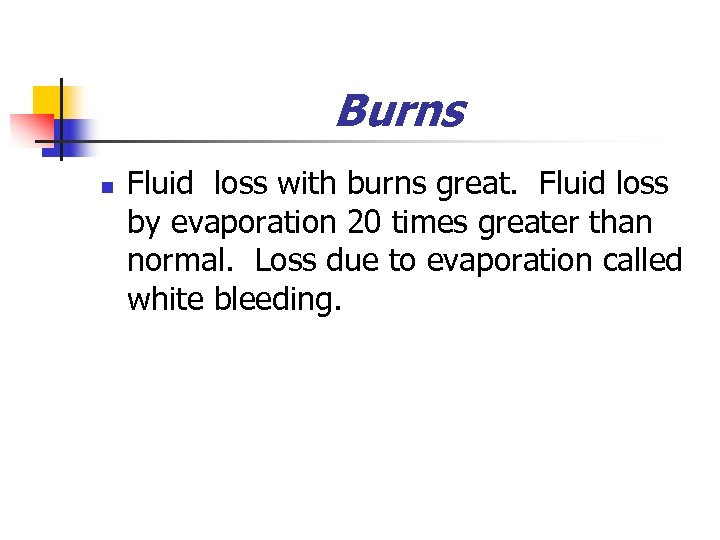 Burns n Fluid loss with burns great. Fluid loss by evaporation 20 times greater