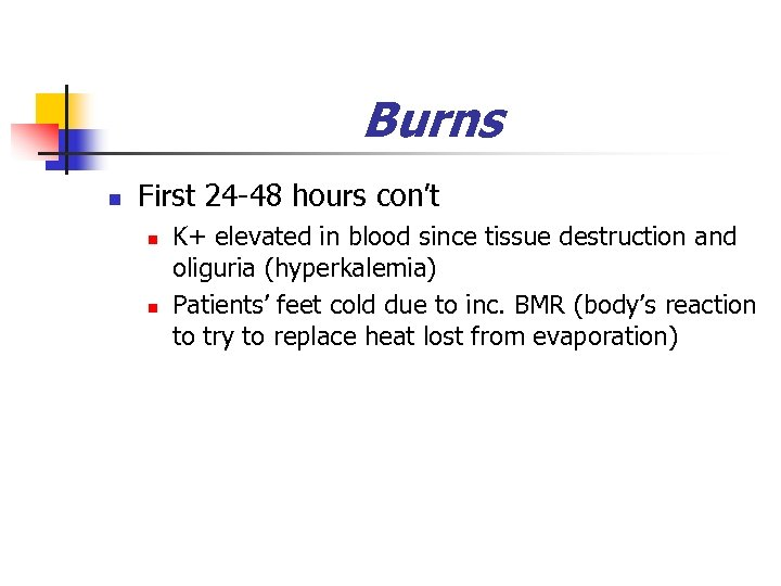 Burns n First 24 -48 hours con't n n K+ elevated in blood since