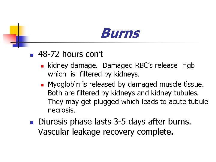 Burns n 48 -72 hours con't n n n kidney damage. Damaged RBC's release