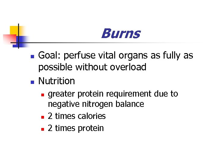 Burns n n Goal: perfuse vital organs as fully as possible without overload Nutrition