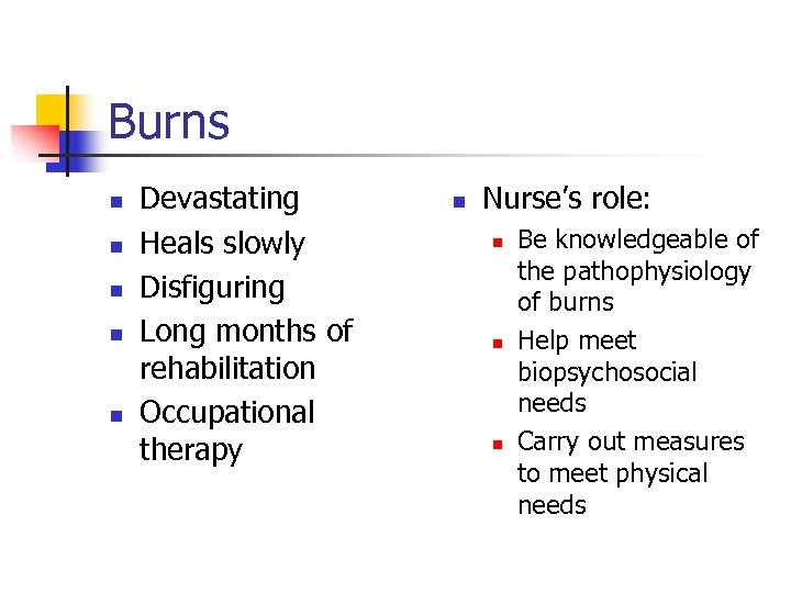 Burns n n n Devastating Heals slowly Disfiguring Long months of rehabilitation Occupational therapy
