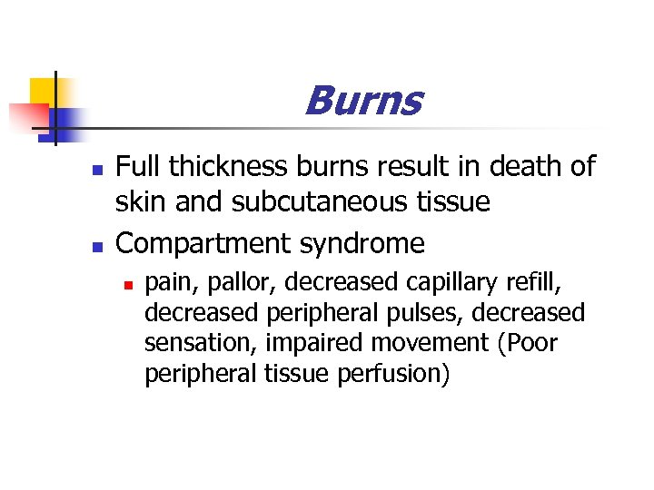 Burns n n Full thickness burns result in death of skin and subcutaneous tissue