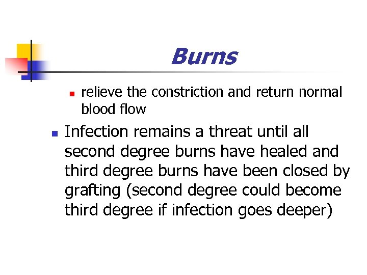 Burns n n relieve the constriction and return normal blood flow Infection remains a