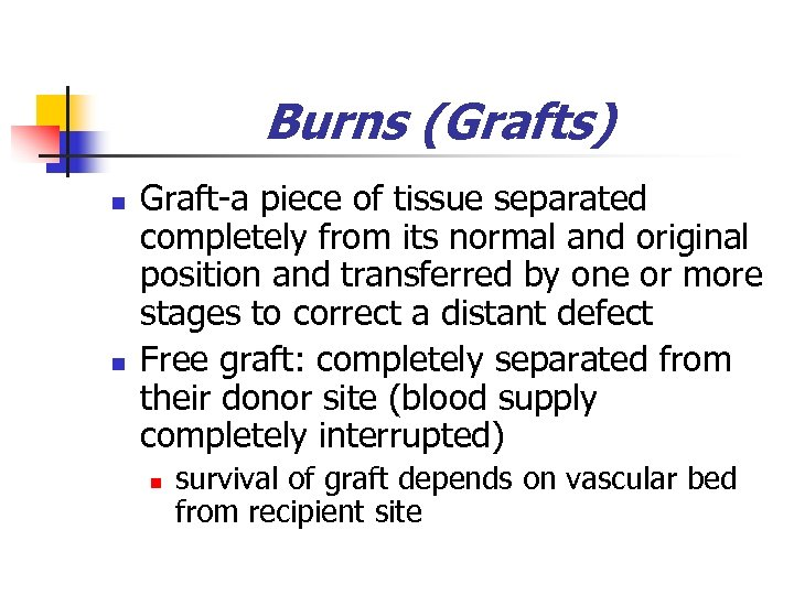 Burns (Grafts) n n Graft-a piece of tissue separated completely from its normal and