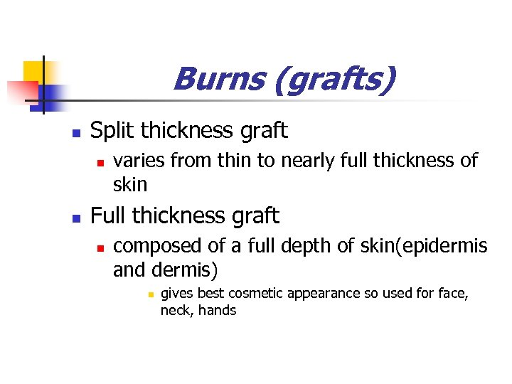 Burns (grafts) n Split thickness graft n n varies from thin to nearly full