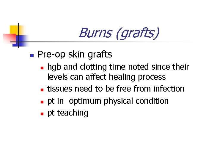 Burns (grafts) n Pre-op skin grafts n n hgb and clotting time noted since