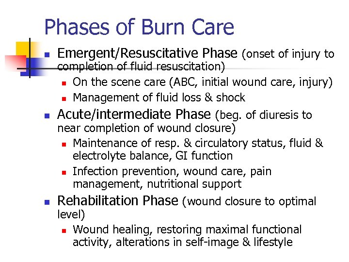 Phases of Burn Care n Emergent/Resuscitative Phase (onset of injury to n Acute/intermediate Phase