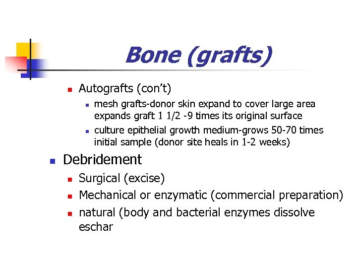 Bone (grafts) n Autografts (con't) n n n mesh grafts-donor skin expand to cover