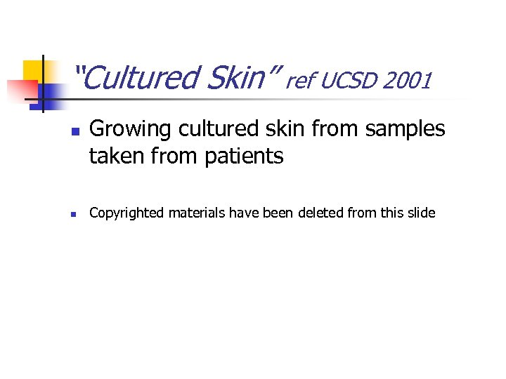 """Cultured Skin"" n n ref UCSD 2001 Growing cultured skin from samples taken from"