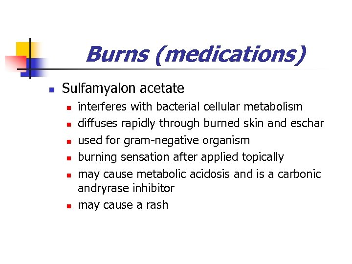 Burns (medications) n Sulfamyalon acetate n n n interferes with bacterial cellular metabolism diffuses
