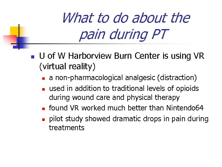 What to do about the pain during PT n U of W Harborview Burn