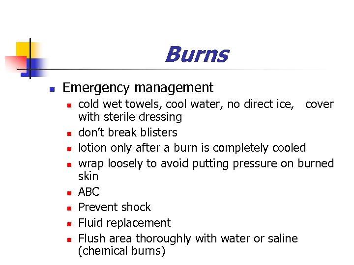 Burns n Emergency management n n n n cold wet towels, cool water, no