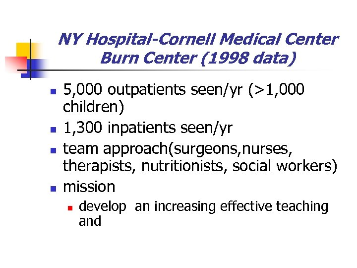 NY Hospital-Cornell Medical Center Burn Center (1998 data) n n 5, 000 outpatients seen/yr