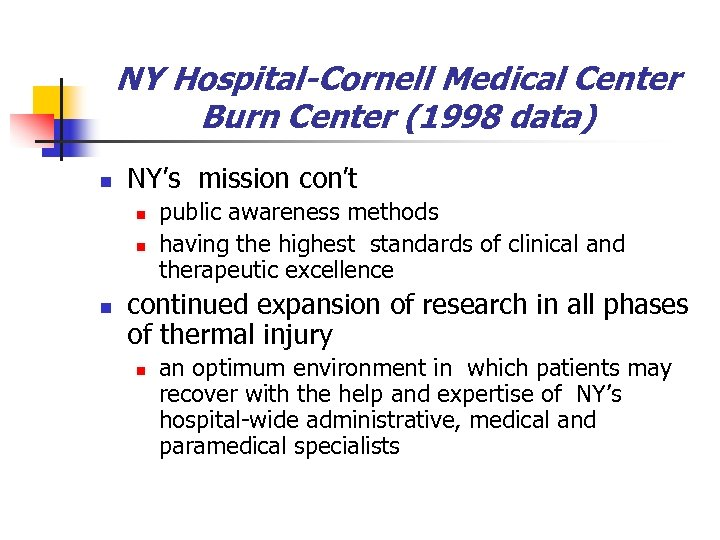 NY Hospital-Cornell Medical Center Burn Center (1998 data) n NY's mission con't n n