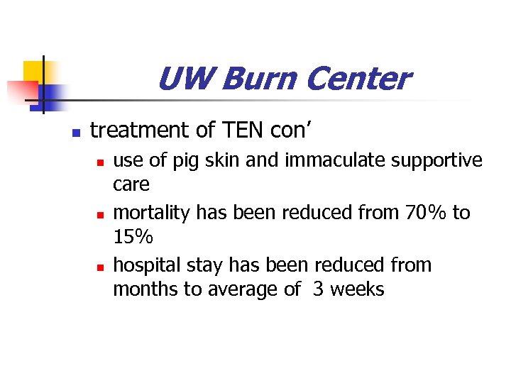 UW Burn Center n treatment of TEN con' n n n use of pig