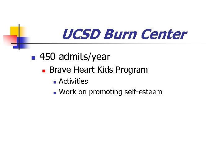 UCSD Burn Center n 450 admits/year n Brave Heart Kids Program n n Activities
