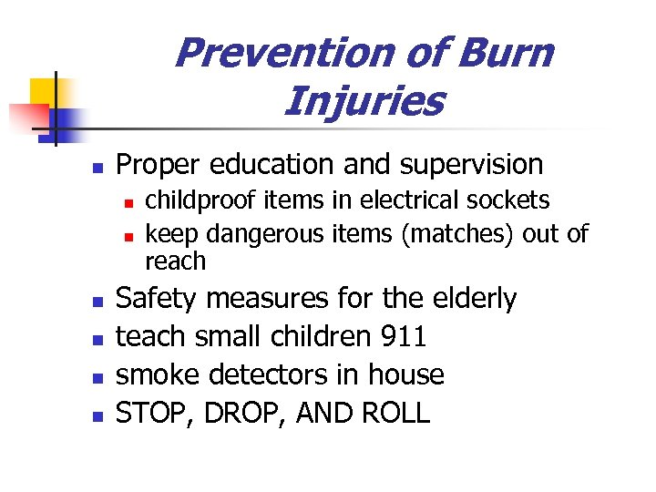 Prevention of Burn Injuries n Proper education and supervision n n n childproof items