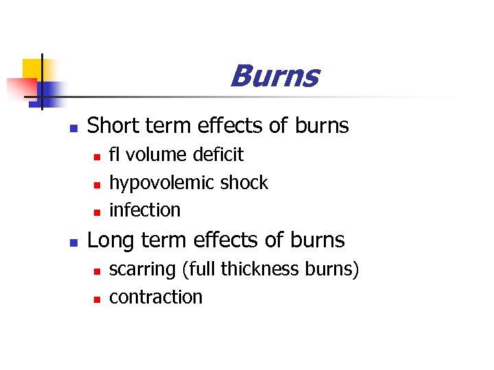 Burns n Short term effects of burns n n fl volume deficit hypovolemic shock