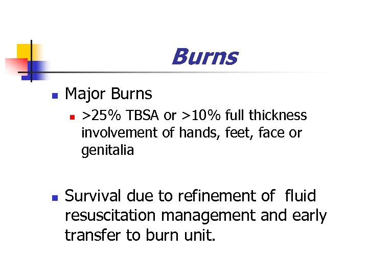 Burns n Major Burns n n >25% TBSA or >10% full thickness involvement of