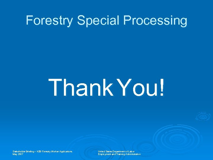 Forestry Special Processing Thank You! Stakeholder Briefing – H 2 B Forestry Worker Applications