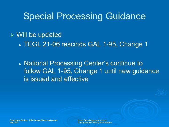 Special Processing Guidance Ø Will be updated l TEGL 21 -06 rescinds GAL 1