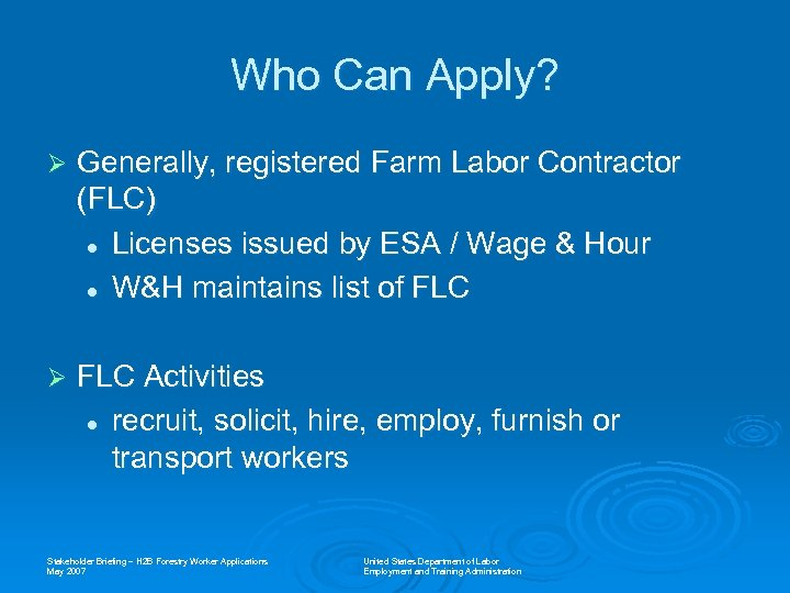 Who Can Apply? Ø Generally, registered Farm Labor Contractor (FLC) l Licenses issued by
