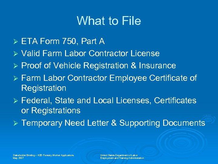What to File ETA Form 750, Part A Ø Valid Farm Labor Contractor License