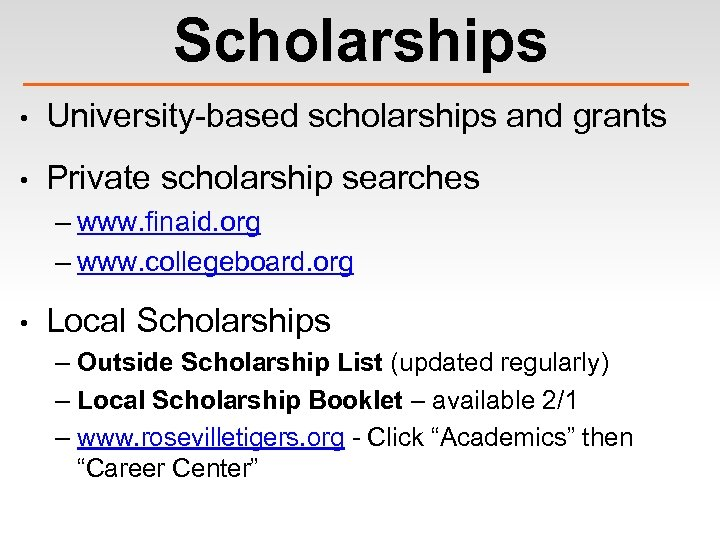 Scholarships • University-based scholarships and grants • Private scholarship searches – www. finaid. org